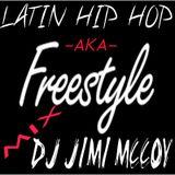 LATIN HIP HOP AKA FREESTYLE MIX-  MAY 14 2014 - DJ JIMI MCCOY!!