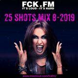 FCK.FM 25 Shots 8-2019