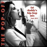 The Popoff: Fat Daddy Hip-Hop Mix Sept.2012