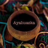 Dugkar - Ayahuasca [special for YooDj's]