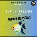 Sun is Shining 2014 by Futuro Tropicale