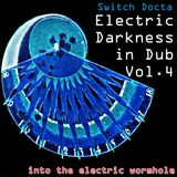 Electric Darkness in Dub Vol.4 (into the electric wormhole)