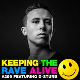 Keeping The Rave Alive Episode 299 featuring D-Sturb