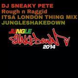 Rough n Raggid Its a London Thing DJ SNEAKY PETE #JUNGLESHAKEDOWN