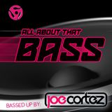 ALL ABOUT THAT BASS!