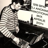 128 BPM - DJ AnoniM - Promotional Mix Aprilie 2014