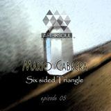 Mario Cabrera - Six sided Triangle (episode 05)