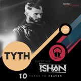 """""""TYTH"""" - Ten Yards To Heaven Episode 05 Guest Mix By I S H A N"""