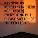 KANNPOD09 - EVERYTHING BUT PLEASE SWITCH OFF THE LED LIGHTS (mixed by Konstantin)