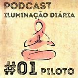 #01 - Piloto | Podcast Iluminação Diária por Jigme Wangchuck