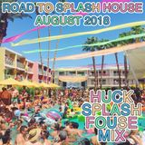 Road To Splash House August 2018 - Huck Splash Fouse Mix