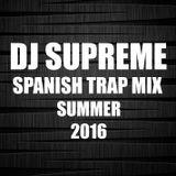DJ SUPREME SPANISH TRAP MIX SUMMER 2016