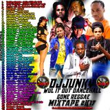 DJJUNKY - WUL IT OUT DANCEHALL GONE REGGAE MIXTAPE 2K17