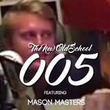 The New Old School #005 ft Mason Masters