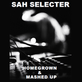 Sah Selecter - Homegrown & Mashed Up