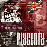 The JJPinkman's BBBThreesome Show #6: Guest Mix by Placenta [05th November 2016] | NSB RADIO