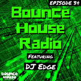 Bounce House Radio - Episode 34 - DJ Edge