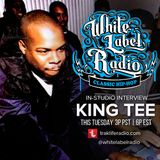 White Label Radio Ep. 174 Special Guest: King Tee