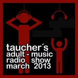 taucher´s adult-music radio show march 2013
