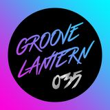 Groove Lantern: Session 35