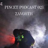 Pincet Podcast 023 - Zavgoth