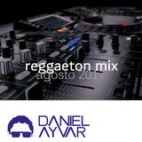 DJ Daniel Ayvar - Reggaeton Mix Agosto 2017