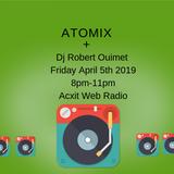 ATOMIX Dj Robert Ouimet April 5th 2019 Acxit Web Radio