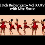 Pitch Below Zero- Vol XXXV with Miss Soxee 06.10.13.mp3