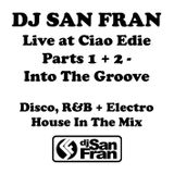 DJ San Fran Live at Ciao Edie - Parts 1 & 2 - Into The Groove