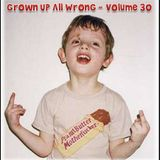 Grown Up All Wrong - Volume 30