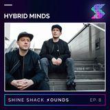 Shine Shack Sounds #008 - Hybrid Minds