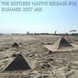 THE RESTLESS NATiVE RELEASE #16 SUMMER 2017 MiX