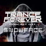 Trance Forever Podcast (Exclusive Guest Mix Episode 031 Snowface)