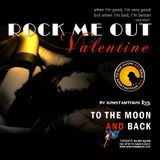 """To the Moon and Back"" _ 14-02-2017 Valentine's Rock Ballads and a Poem. Enjoy (Un)Responsibly! :)"