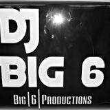 DJ Big 6 - 2 Hrs plus mix