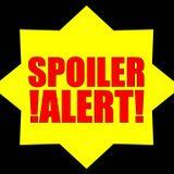 Spoiler Alert! (7th August 2016)