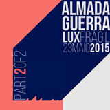 AlmadaGuerra | Lux Frágil 23Maio2015 PART2OF2