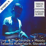 Gregory S @ TrueSounds x Moody (Tabacka Kulturfabrik) Kosice, Slovakia