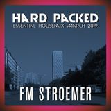 FM STROEMER - Hard Packed Essential Housemix March 2019 | www.fmstroemer.de