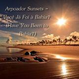 Arpoador Sunsets - Você Já Foi à Bahia? (Have You Been to Bahia?)