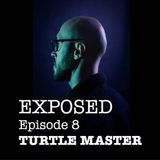 EXPOSED #8 : TURTLE MASTER