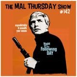 The Mal Thursday Show #142: Night of the Following Day