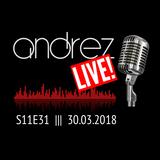 Andrez LIVE! S11E31 | 30.03.2018