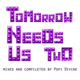 Tomorrow needs us II - mixed by Popi Divine