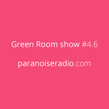 Green Room show #4.6 @Paranoise web radio | www.paranoiseradio.com
