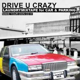 DRIVE U CRAZY ◄► a LAUNDRYMIXTAPE for CAR & PARKING