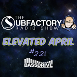 The Subfactory Radio Show #221 - Elevated April