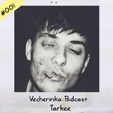 Tarkee - Vecherinka Podcast #001