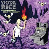 DUB DISCOVERIES FROM VICTOR RICE (GFR#194)