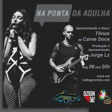 NA PONTA DA AGULHA #032 - Tônus - Carne Doce